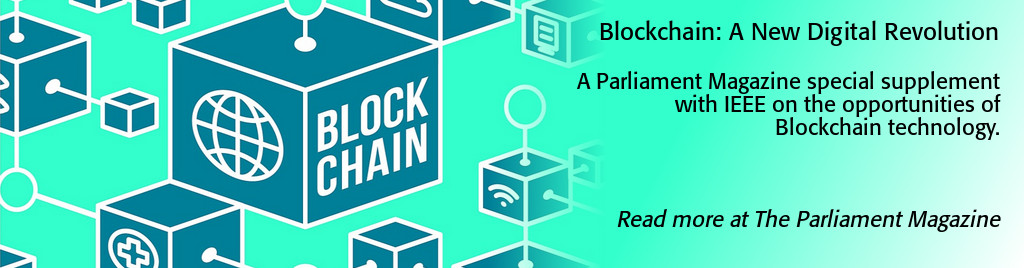 Blockchain: A New Digital Revolution. A Parliament Magazine special supplement with IEEE on the opportunities of Blockchain technology.