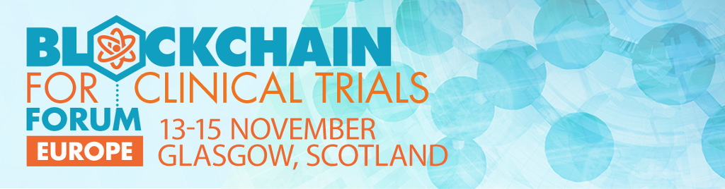 Blockchain for Clinical Trials Forum Europe, 13-15 November 2018 in Glasgow, Scotland