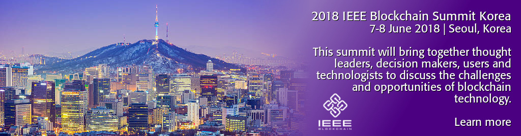 2018 IEEE Blockchain Summit Korea. 7-8 June 2018 | Seoul, Korea. This summit will bring together thought leaders, decision makers, users and technologists to discuss the challenges and opportunities of blockchain technology.
