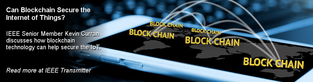 Can Blockchain Secure the Internet of Things?  IEEE Senior Member Kevin Curran discusses how blockchain technology can help secure the IoT.