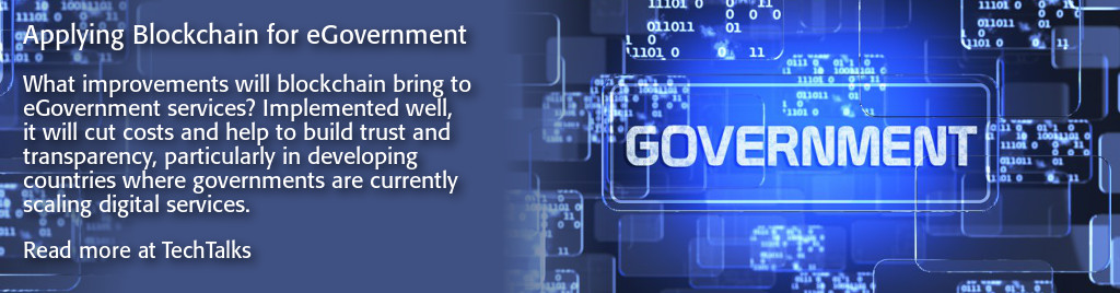 Applying Blockchain for eGovernment. What improvements will blockchain technologies bring to eGovernment services? Implemented well, it will cut costs and help to build trust and transparency, particularly in developing countries where governments are currently scaling digital services.