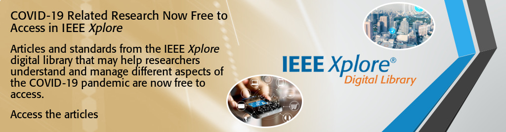 COVID-19 Related Research Now Free to Access in IEEE Xplore. Articles and standards from the IEEE Xplore digital library that may help researchers understand and manage different aspects of the COVID-19 pandemic are now free to access.