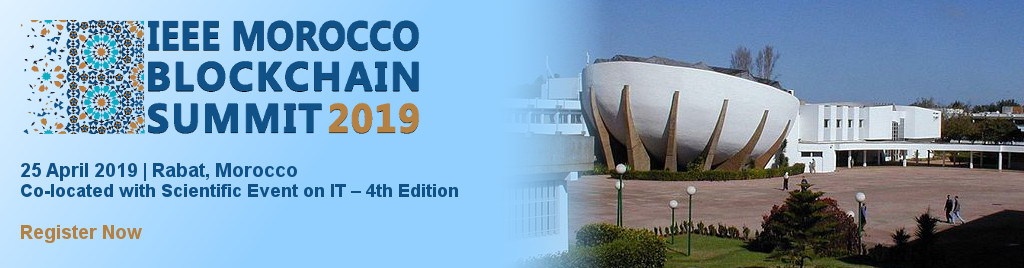 IEEE Morocco Blockchain Summit 2019, 25 April 2019, Rabat, Morocco. Co-located with Scientific Event on IT - 4th Edition.