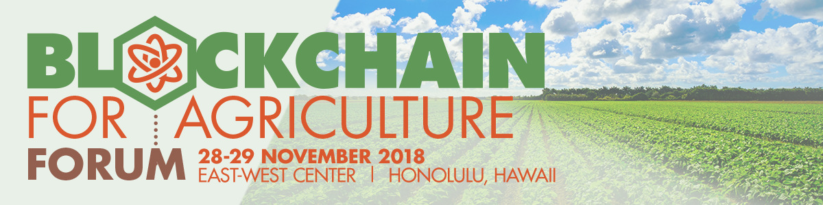 2018 IEEE Blockchain for Agriculture Forum 2018
